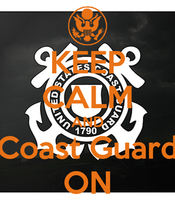 Poster: KEEP CALM AND Coast Guard ON
