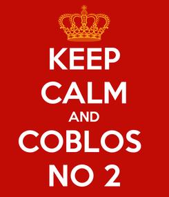 Poster: KEEP CALM AND COBLOS  NO 2