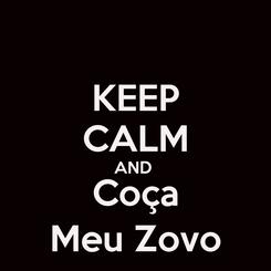 Poster: KEEP CALM AND  Coça Meu Zovo