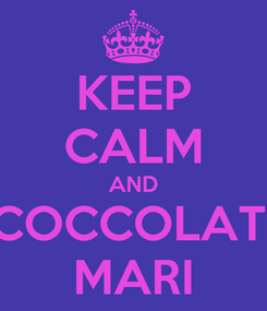 Poster: KEEP CALM AND COCCOLATI MARI