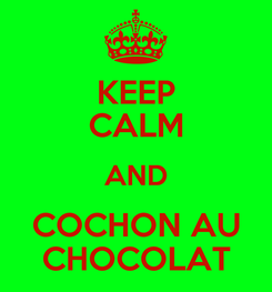 Poster: KEEP CALM AND COCHON AU CHOCOLAT