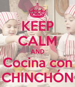 Poster: KEEP CALM AND Cocina con CHINCHÓN