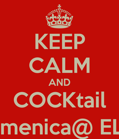 Poster: KEEP CALM AND COCKtail Domenica@ ELLE