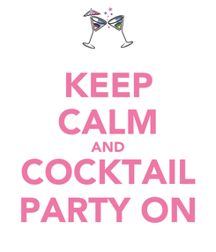 Poster: KEEP CALM AND COCKTAIL PARTY ON