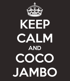 Poster: KEEP CALM AND COCO JAMBO