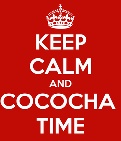 Poster: KEEP CALM AND COCOCHA  TIME