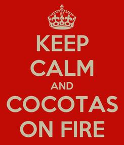 Poster: KEEP CALM AND COCOTAS ON FIRE