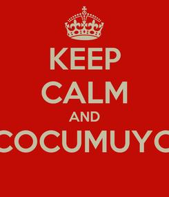 Poster: KEEP CALM AND COCUMUYO