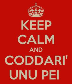 Poster: KEEP CALM AND CODDARI' UNU PEI