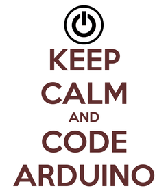 Poster: KEEP CALM AND CODE ARDUINO