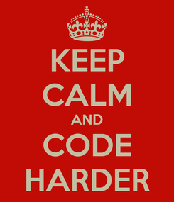 Poster: KEEP CALM AND CODE HARDER