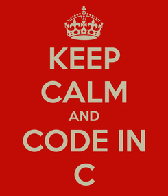 Poster: KEEP CALM AND CODE IN C