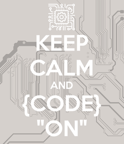 "Poster: KEEP CALM AND {CODE} ""ON"""