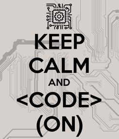 Poster: KEEP CALM AND <CODE> (ON)