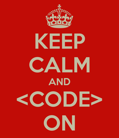 Poster: KEEP CALM AND <CODE> ON