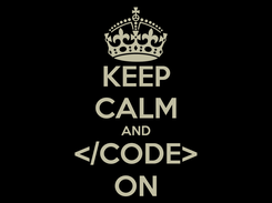Poster: KEEP CALM AND </CODE> ON