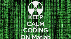 Poster: KEEP CALM AND CODING ON Matlab