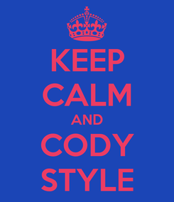 Poster: KEEP CALM AND CODY STYLE