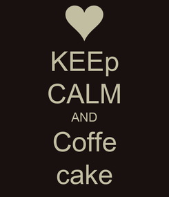 Poster: KEEp CALM AND Coffe cake