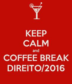 Poster: KEEP CALM and  COFFEE BREAK  DIREITO/2016