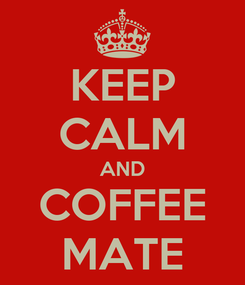 Poster: KEEP CALM AND COFFEE MATE