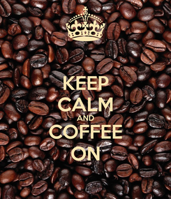 Poster: KEEP CALM AND COFFEE ON