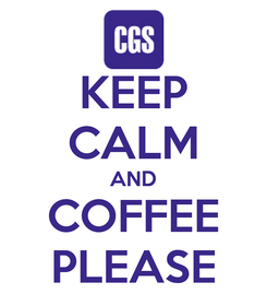 Poster: KEEP CALM AND COFFEE PLEASE