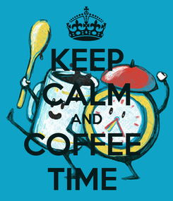 Poster: KEEP CALM AND COFFEE  TIME