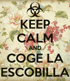 Poster: KEEP CALM AND COGE LA ESCOBILLA