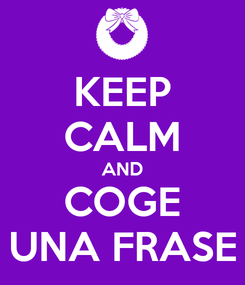Poster: KEEP CALM AND COGE UNA FRASE