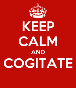 Poster: KEEP CALM AND COGITATE