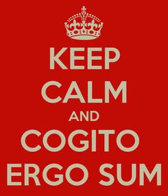 Poster: KEEP CALM AND COGITO  ERGO SUM