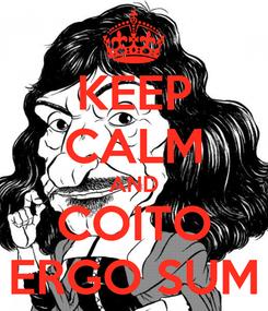 Poster: KEEP CALM AND COITO ERGO SUM