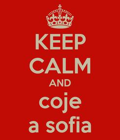 Poster: KEEP CALM AND coje a sofia