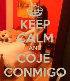 Poster: KEEP CALM AND COJE  CONMIGO