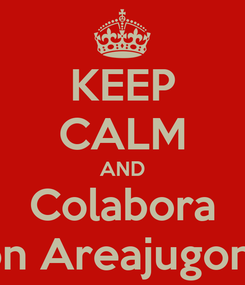 Poster: KEEP CALM AND Colabora Con Areajugones