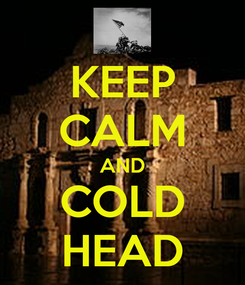 Poster: KEEP CALM AND COLD HEAD