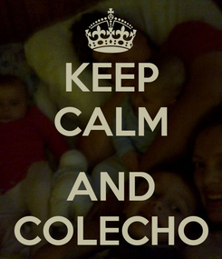 Poster: KEEP CALM  AND COLECHO