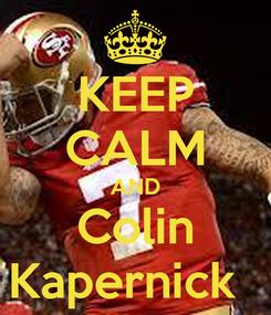 Poster: KEEP CALM AND Colin Kapernick