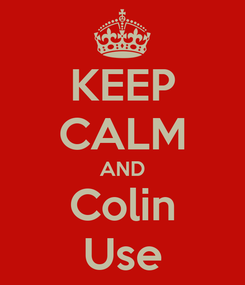 Poster: KEEP CALM AND Colin Use