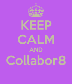 Poster: KEEP CALM AND Collabor8