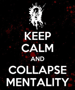 Poster: KEEP CALM AND COLLAPSE MENTALITY