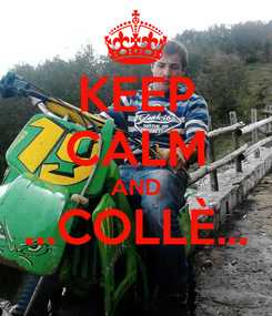 Poster: KEEP CALM AND ...COLLÈ...