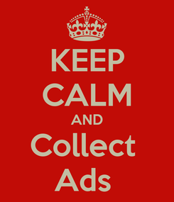 Poster: KEEP CALM AND Collect  Ads