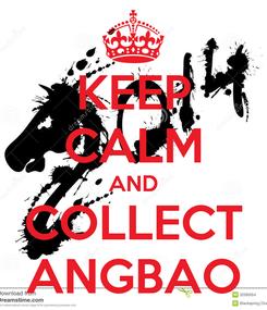Poster: KEEP CALM AND COLLECT ANGBAO