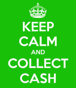Poster: KEEP CALM AND COLLECT CASH