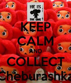 Poster: KEEP CALM AND COLLECT Cheburashka