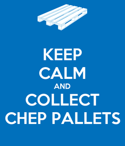 Poster: KEEP CALM AND COLLECT CHEP PALLETS