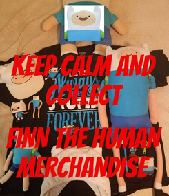 Poster: KEEP CALM AND COLLECT  FINN THE HUMAN MERCHANDISE