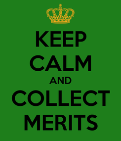 Poster: KEEP CALM AND COLLECT MERITS